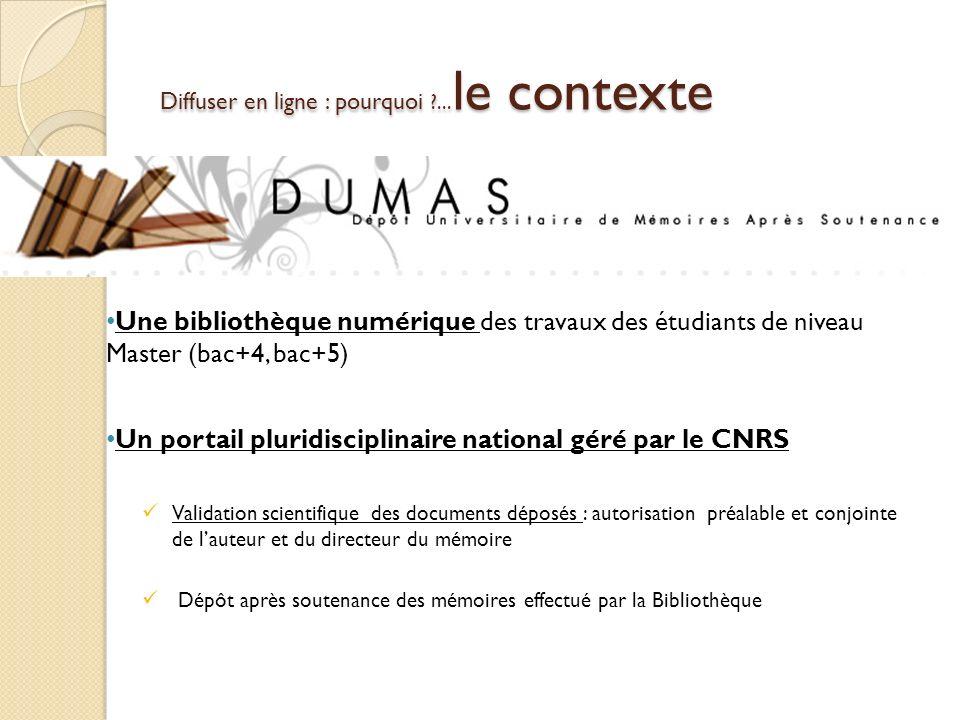 Diffuser en ligne : pourquoi ?... le contexte Une bibliothèque numérique des travaux des étudiants de niveau Master (bac+4, bac+5) Un portail pluridis