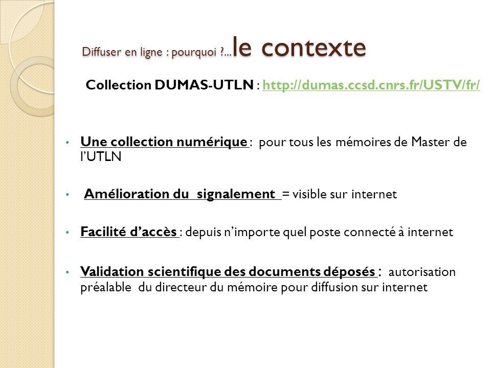 Diffuser en ligne : pourquoi ?... le contexte Collection DUMAS-UTLN : http://dumas.ccsd.cnrs.fr/USTV/fr/http://dumas.ccsd.cnrs.fr/USTV/fr/ Une collect