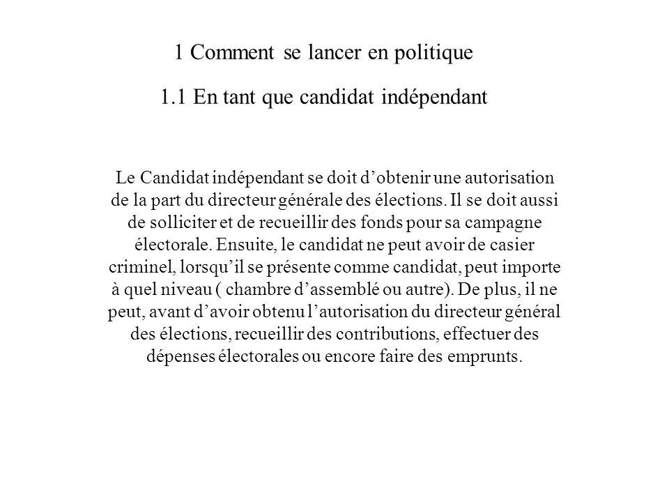 1 Comment se lancer en politique 1.1 En tant que candidat indépendant Le Candidat indépendant se doit dobtenir une autorisation de la part du directeur générale des élections.