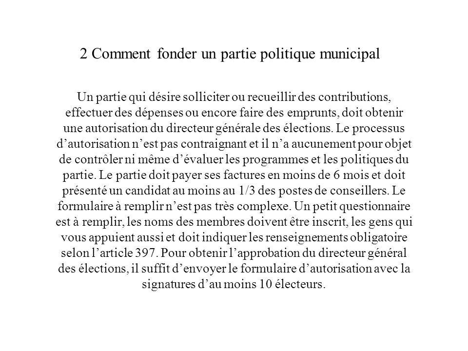 3 Comment fonder un parti politique provincial On doit obtenir une autorisation du directeur générale des élections a fin de pouvoir former un parti.