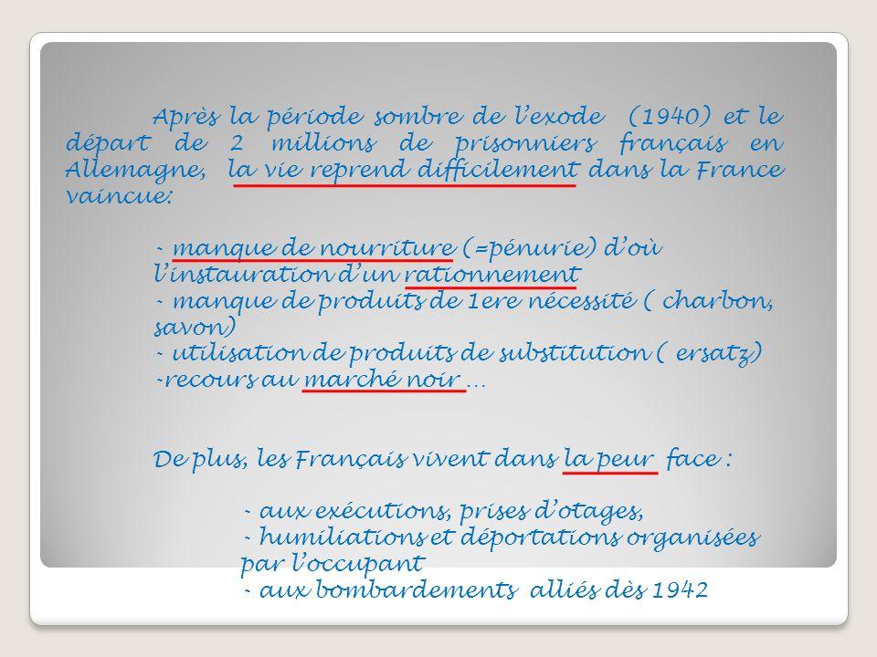 Après la période sombre de lexode (1940) et le départ de 2 millions de prisonniers français en Allemagne, la vie reprend difficilement dans la France