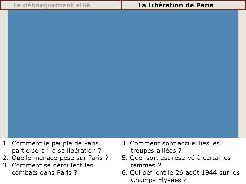 1.Comment le peuple de Paris participe-t-il à sa libération ? 2.Quelle menace pèse sur Paris ? 3.Comment se déroulent les combats dans Paris ? 4. Comm