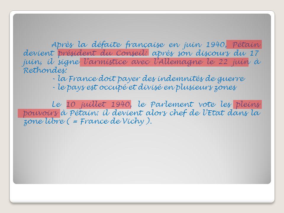 Après la défaite française en juin 1940, Pétain devient président du Conseil: après son discours du 17 juin, il signe larmistice avec lAllemagne le 22