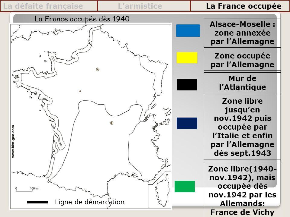Alsace-Moselle : zone annexée par lAllemagne Zone occupée par lAllemagne Mur de lAtlantique Zone libre jusquen nov.1942 puis occupée par lItalie et en