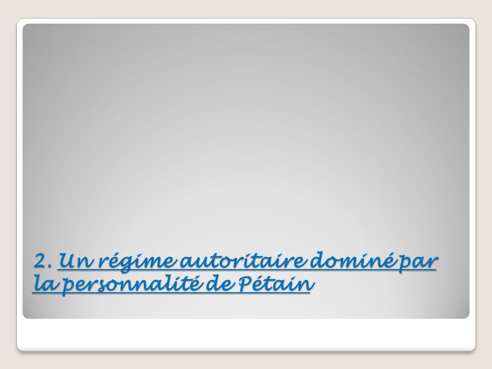 2. Un régime autoritaire dominé par la personnalité de Pétain