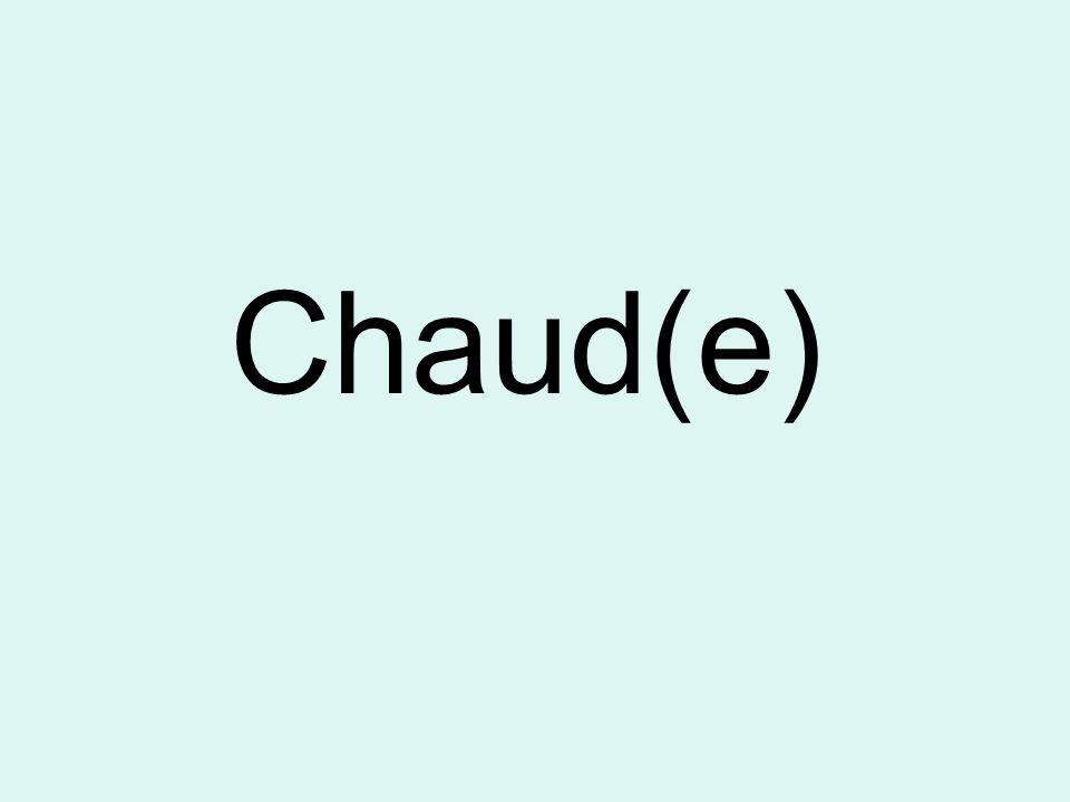 Chaud(e)