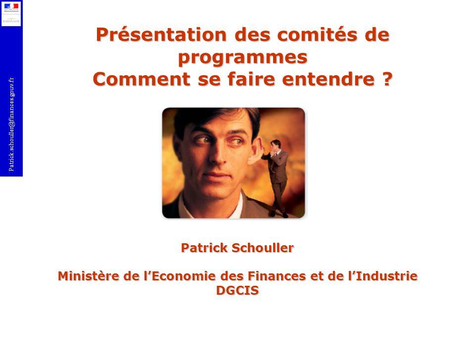 Patrick.schouller@finances.gouv.fr Présentation des comités de programmes Comment se faire entendre ? Patrick Schouller Ministère de lEconomie des Fin