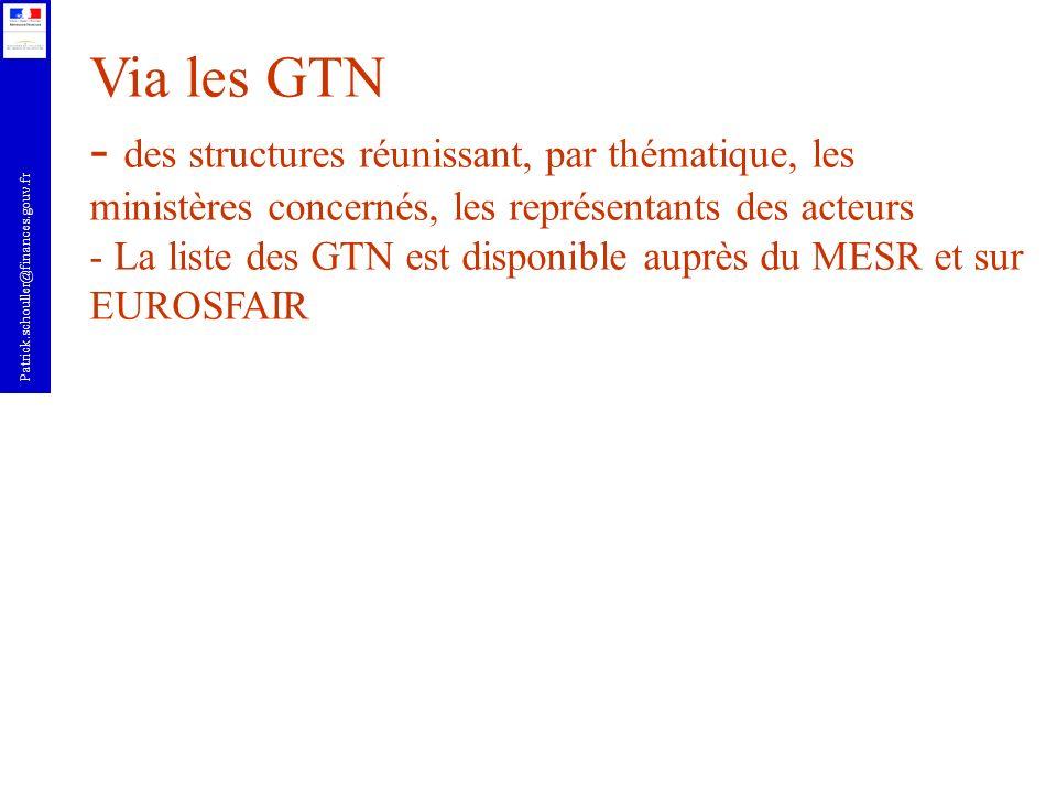 Patrick.schouller@finances.gouv.fr Via les GTN - des structures réunissant, par thématique, les ministères concernés, les représentants des acteurs -
