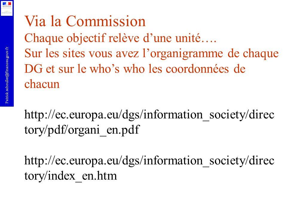 Patrick.schouller@finances.gouv.fr Via la Commission Chaque objectif relève dune unité…. Sur les sites vous avez lorganigramme de chaque DG et sur le