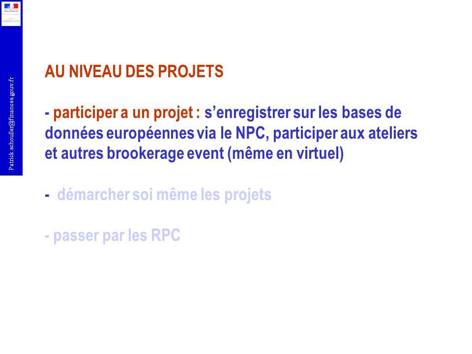 Patrick.schouller@finances.gouv.fr AU NIVEAU DES PROJETS - participer a un projet : senregistrer sur les bases de données européennes via le NPC, part