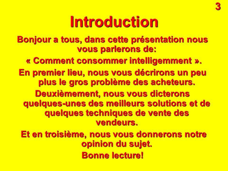 Introduction Bonjour a tous, dans cette présentation nous vous parlerons de: « Comment consommer intelligemment ». En premier lieu, nous vous décriron