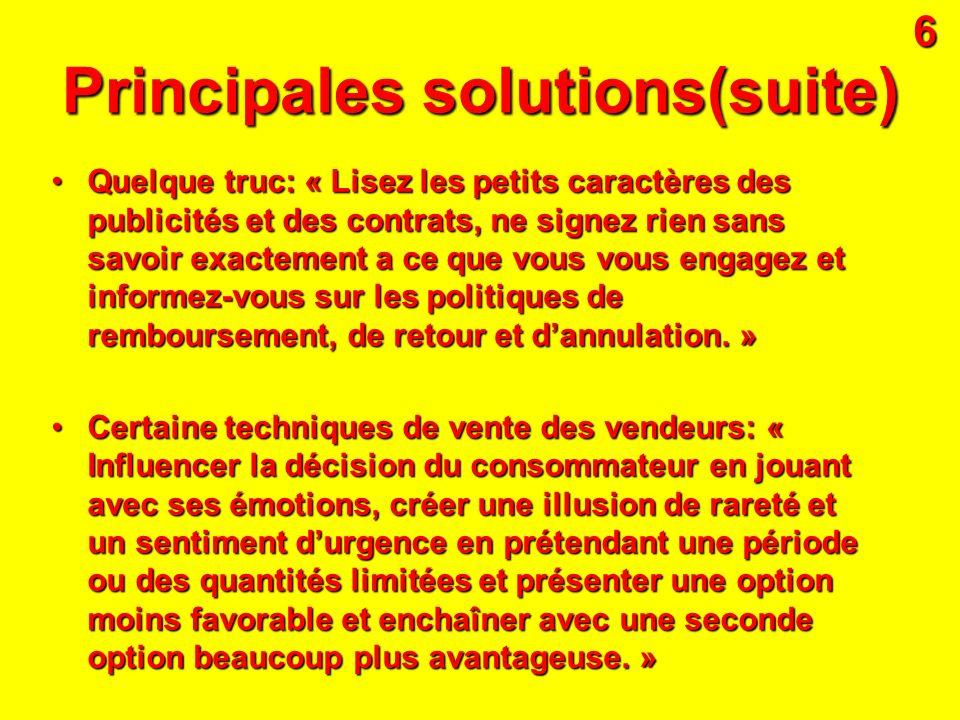 Principales solutions(suite) Quelque truc: « Lisez les petits caractères des publicités et des contrats, ne signez rien sans savoir exactement a ce qu