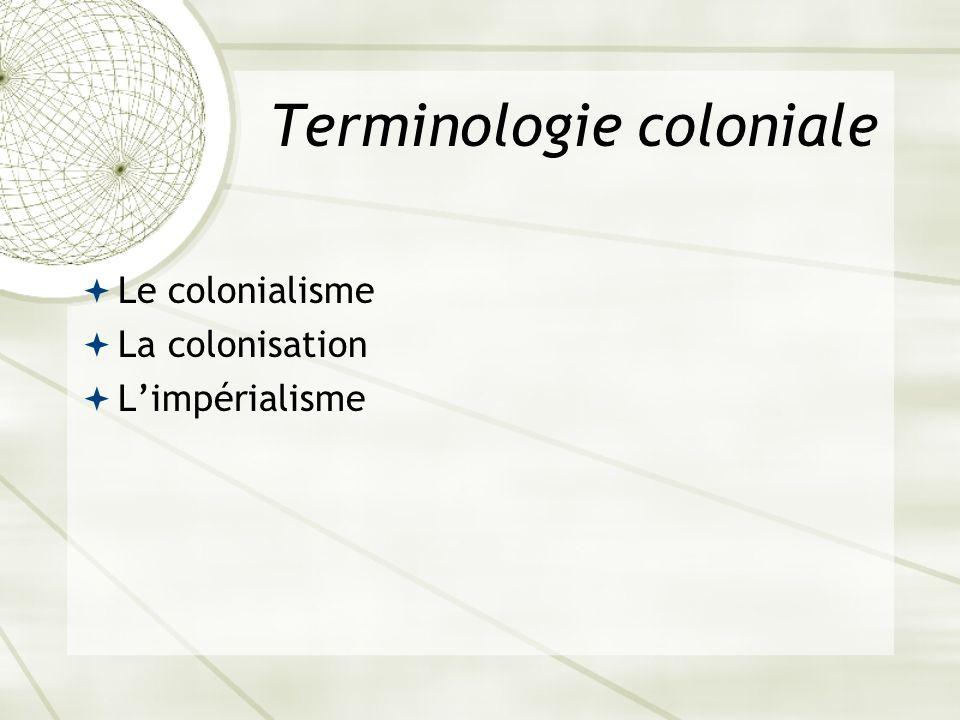 Terminologie coloniale Colonisation (1769) : 1.action de plantes ou d organisme vivant, 2.