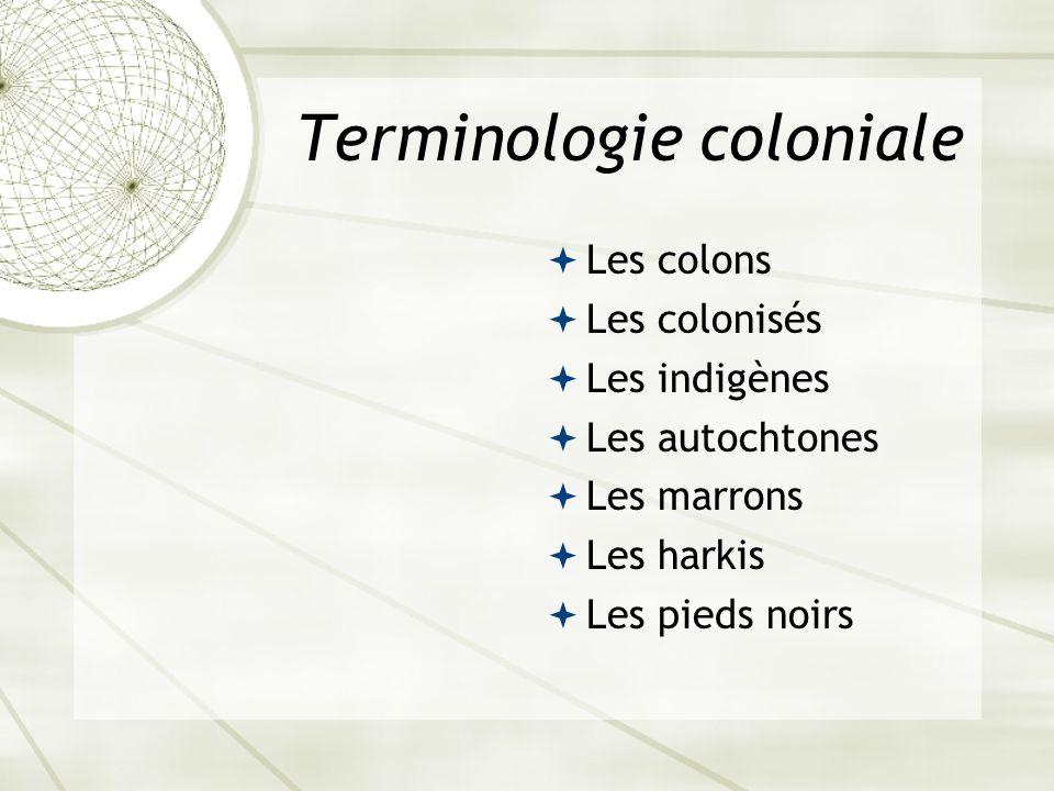 Terminologie coloniale Les colons Les colonisés Les indigènes Les autochtones Les marrons Les harkis Les pieds noirs