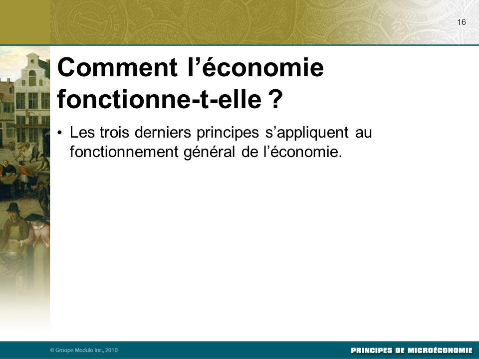 Comment léconomie fonctionne-t-elle ? Les trois derniers principes sappliquent au fonctionnement général de léconomie. 16