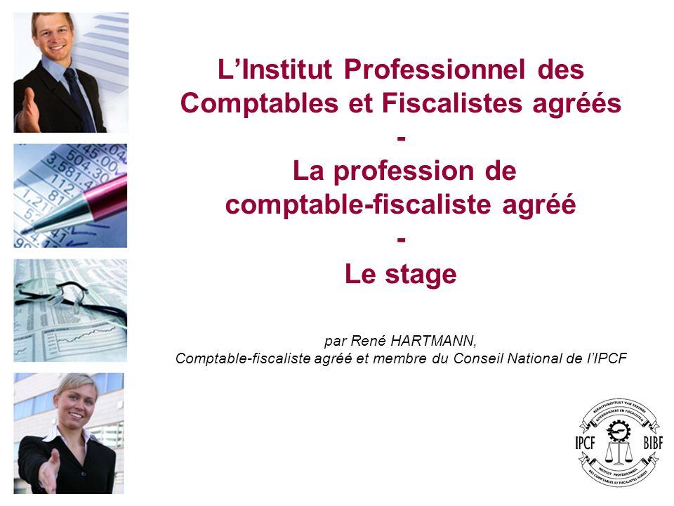 LInstitut Professionnel des Comptables et Fiscalistes agréés - La profession de comptable-fiscaliste agréé - Le stage par René HARTMANN, Comptable-fis