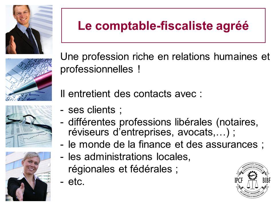 Le comptable-fiscaliste agréé Une profession riche en relations humaines et professionnelles ! Il entretient des contacts avec : -ses clients ; -diffé