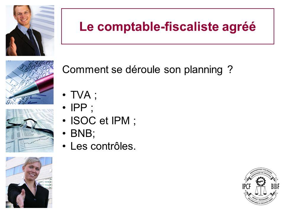 Le comptable-fiscaliste agréé Comment se déroule son planning ? TVA ; IPP ; ISOC et IPM ; BNB; Les contrôles.