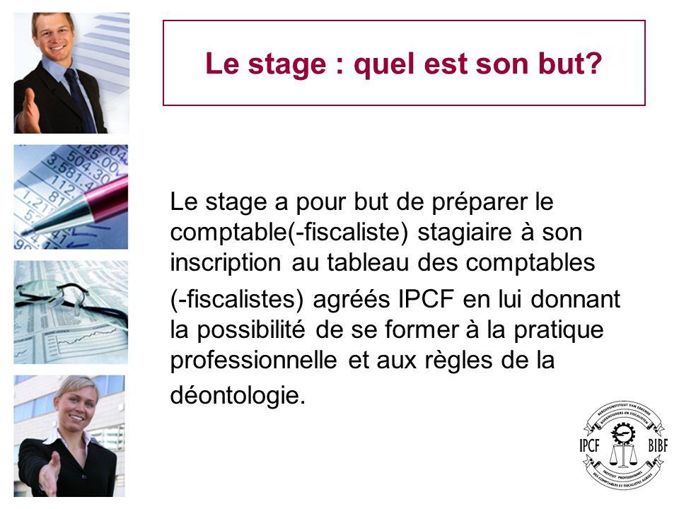 Le stage : quel est son but? Le stage a pour but de préparer le comptable(-fiscaliste) stagiaire à son inscription au tableau des comptables (-fiscali