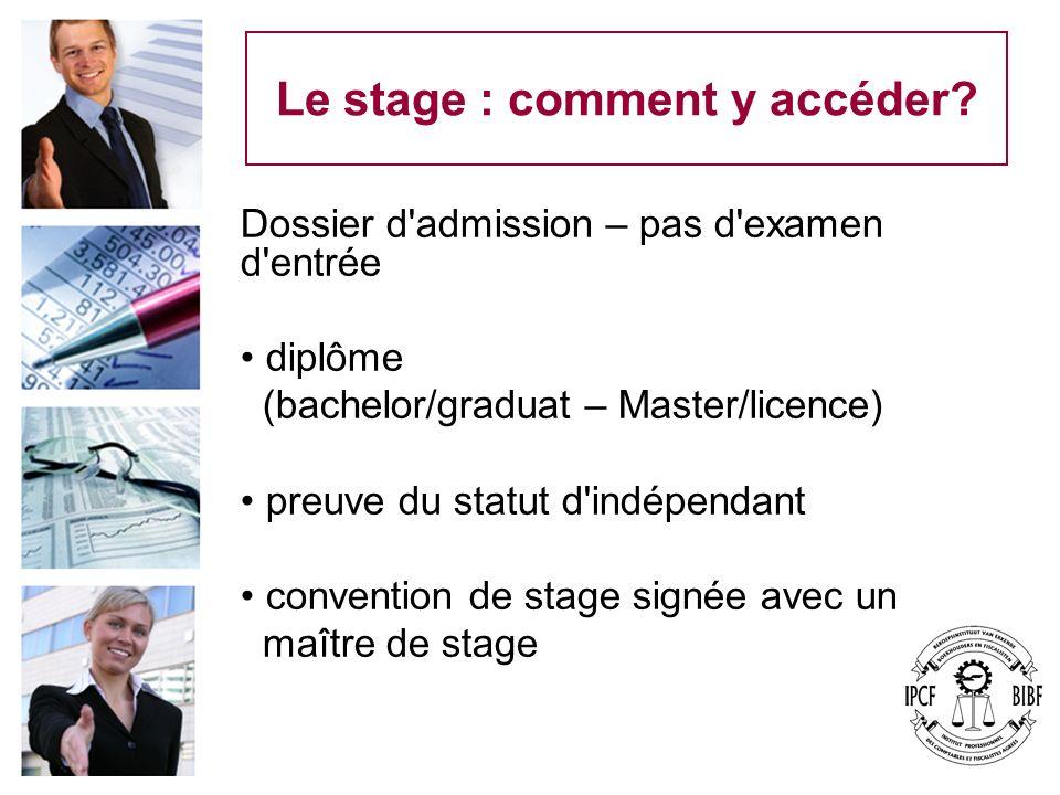 Le stage : comment y accéder? Dossier d'admission – pas d'examen d'entrée diplôme (bachelor/graduat – Master/licence) preuve du statut d'indépendant c