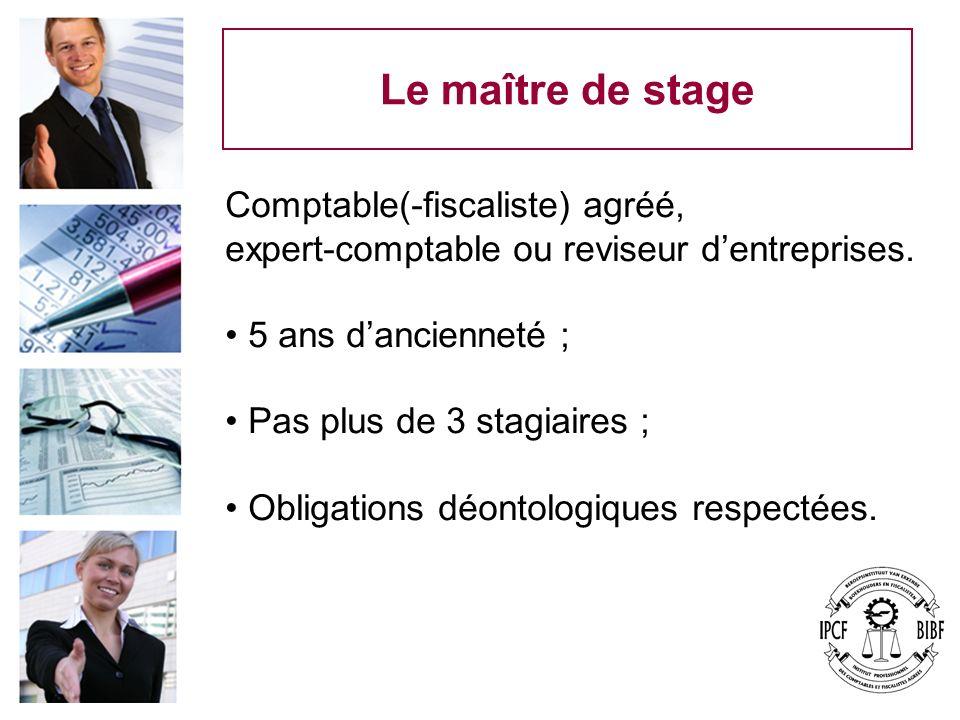 Le maître de stage Comptable(-fiscaliste) agréé, expert-comptable ou reviseur dentreprises.