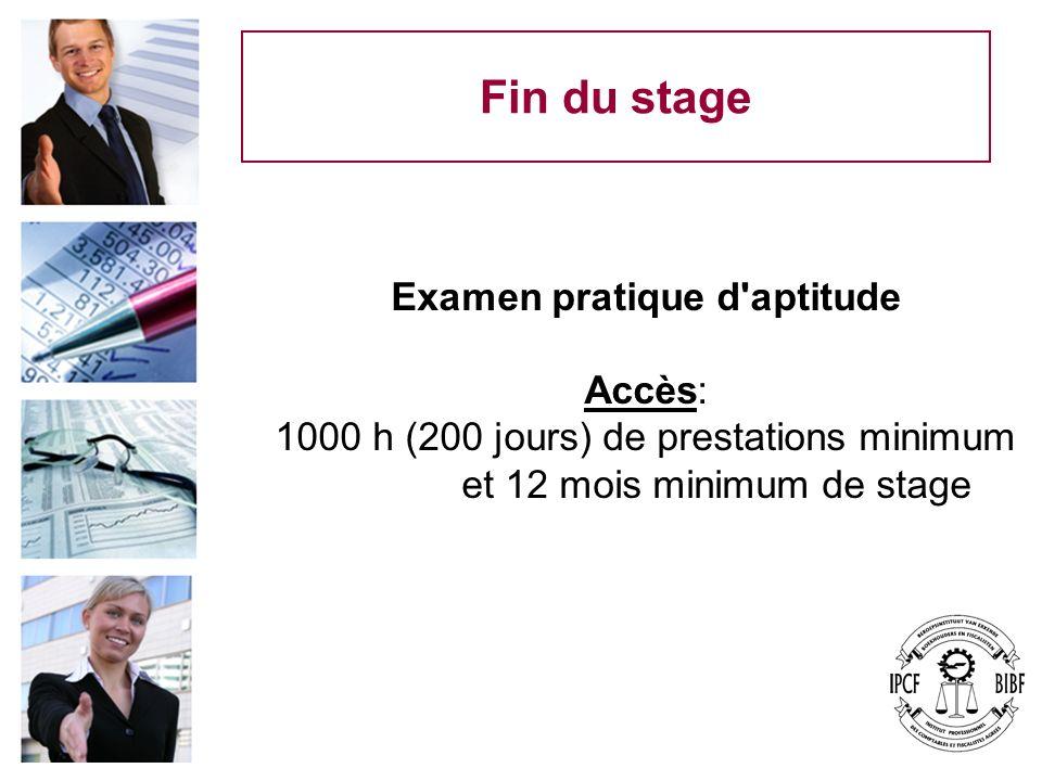 Fin du stage Examen pratique d'aptitude Accès: 1000 h (200 jours) de prestations minimum et 12 mois minimum de stage