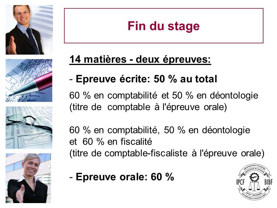Fin du stage 14 matières - deux épreuves: - Epreuve écrite: 50 % au total 60 % en comptabilité et 50 % en déontologie (titre de comptable à l'épreuve