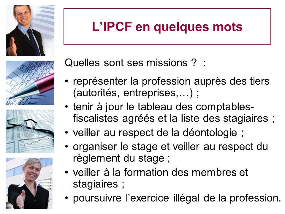 LIPCF en quelques mots Quelles sont ses missions ? : représenter la profession auprès des tiers (autorités, entreprises,…) ; tenir à jour le tableau d