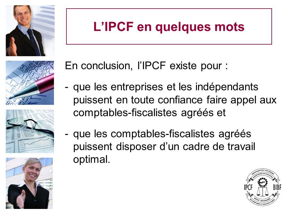 LIPCF en quelques mots En conclusion, lIPCF existe pour : -que les entreprises et les indépendants puissent en toute confiance faire appel aux comptab