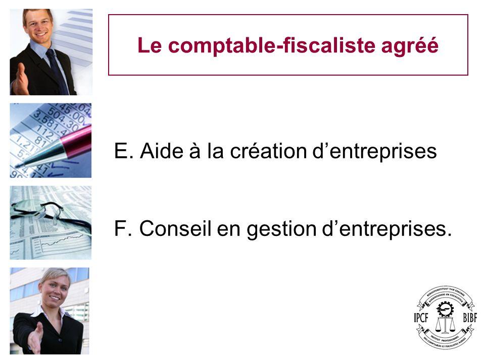 Le comptable-fiscaliste agréé E. Aide à la création dentreprises F. Conseil en gestion dentreprises.