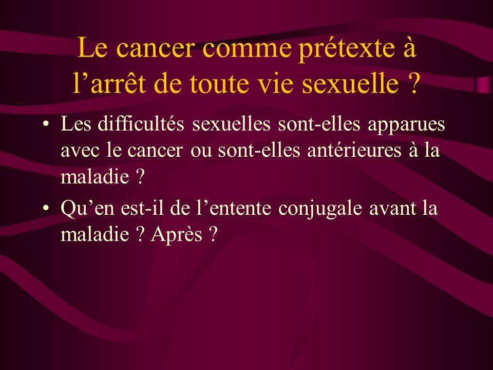 Le cancer comme prétexte à larrêt de toute vie sexuelle .