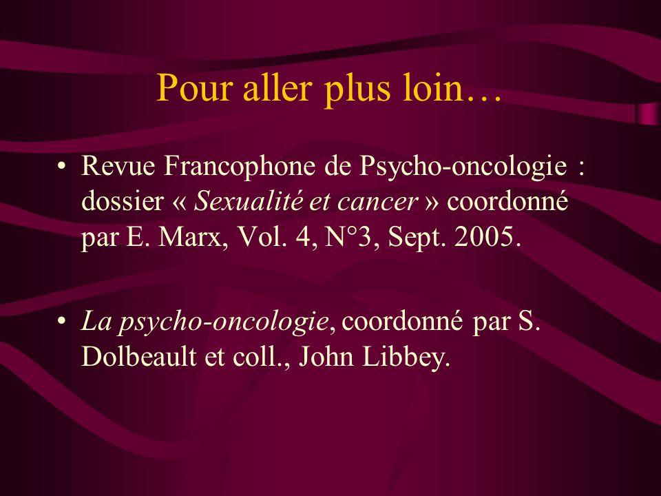 Pour aller plus loin… Revue Francophone de Psycho-oncologie : dossier « Sexualité et cancer » coordonné par E.