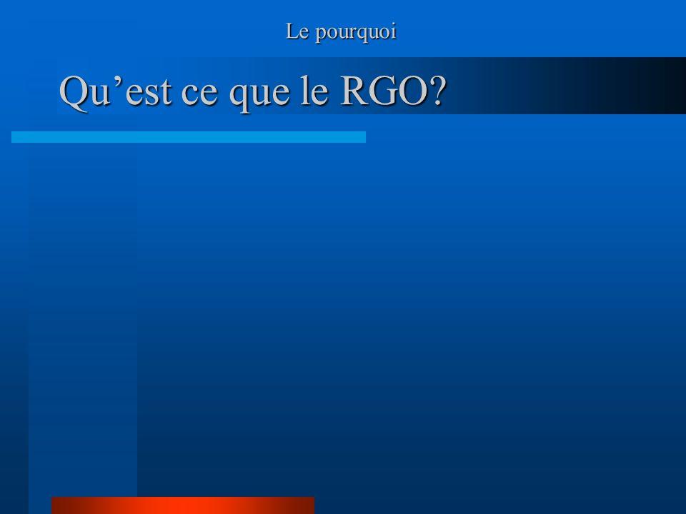 Quest ce que le RGO? Le pourquoi