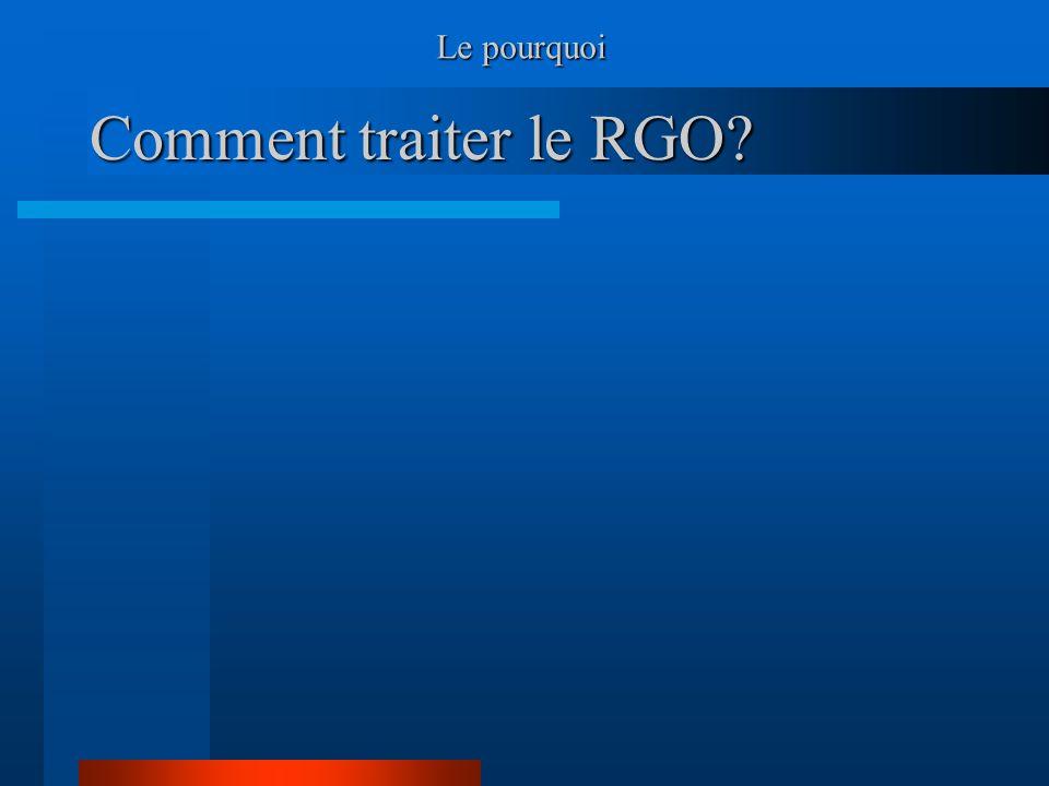 Comment traiter le RGO? Le pourquoi