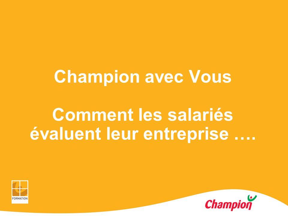 Champion avec Vous Comment les salariés évaluent leur entreprise ….