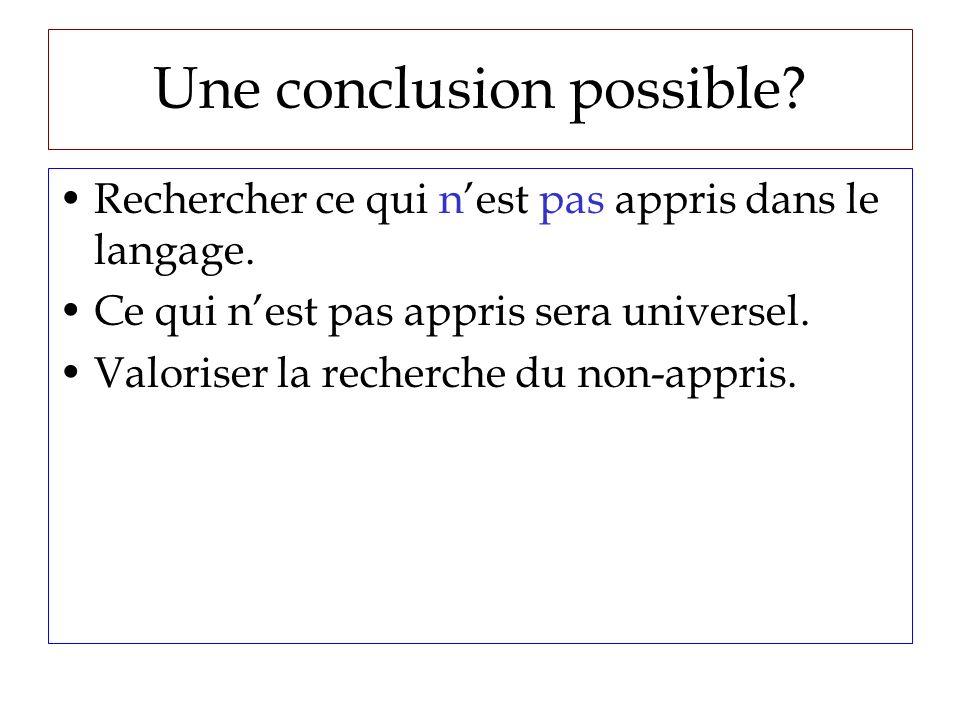 Une conclusion possible. Rechercher ce qui nest pas appris dans le langage.