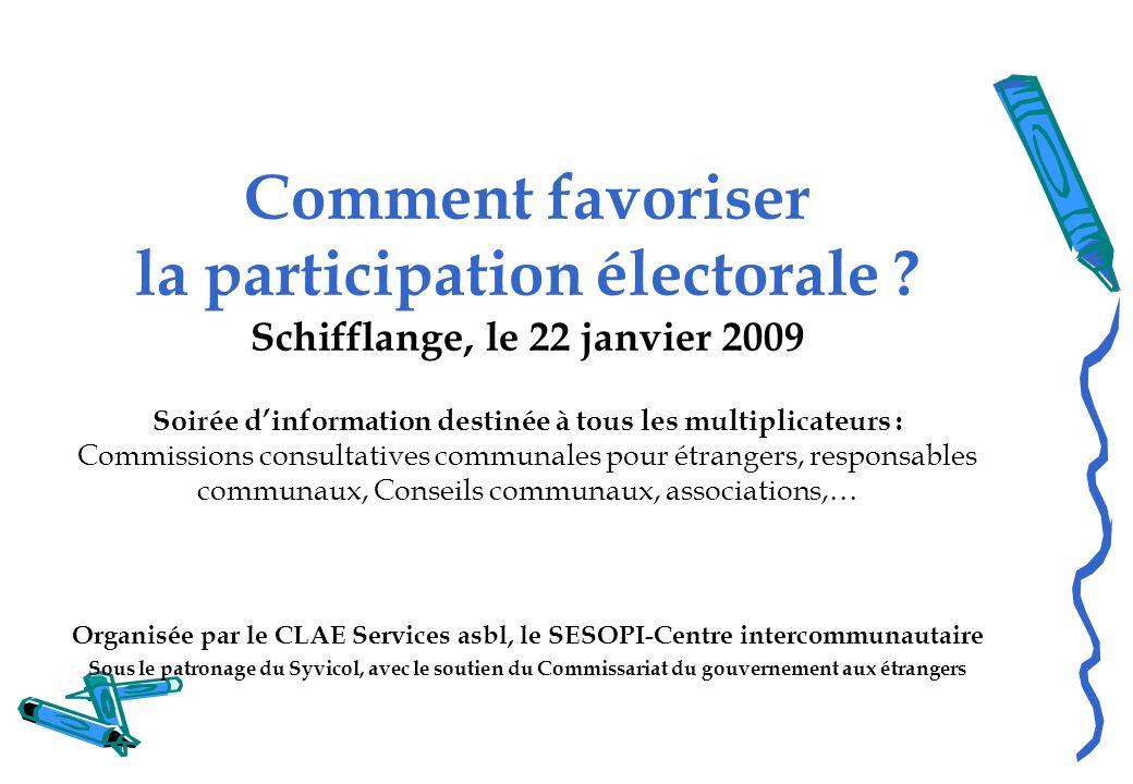 Comment favoriser la participation électorale ? Schifflange, le 22 janvier 2009 Soirée dinformation destinée à tous les multiplicateurs : Commissions