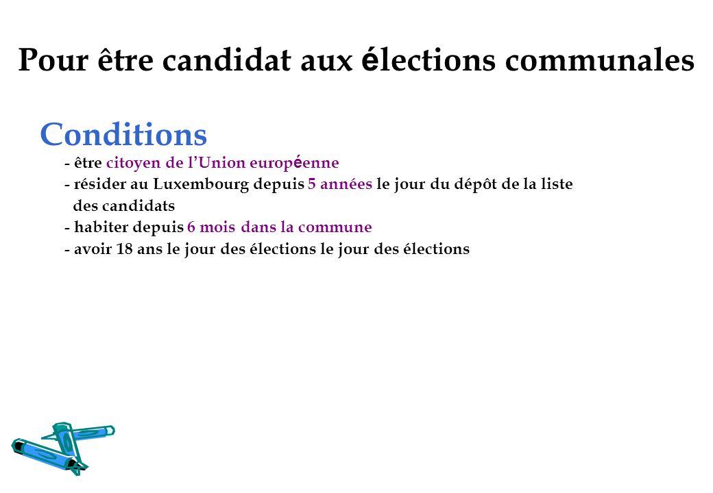 Conditions - être citoyen de l Union europ é enne - résider au Luxembourg depuis 5 années le jour du dépôt de la liste des candidats - habiter depuis