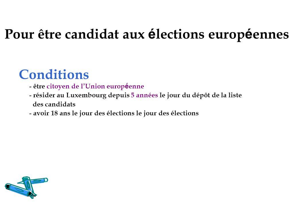 Conditions - être citoyen de l Union europ é enne - résider au Luxembourg depuis 5 années le jour du dépôt de la liste des candidats - avoir 18 ans le