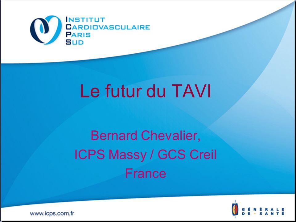 Le futur du TAVI Bernard Chevalier, ICPS Massy / GCS Creil France