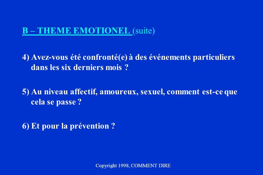 B – THEME EMOTIONEL (suite) 4) Avez-vous été confronté(e) à des événements particuliers dans les six derniers mois ? 5) Au niveau affectif, amoureux,