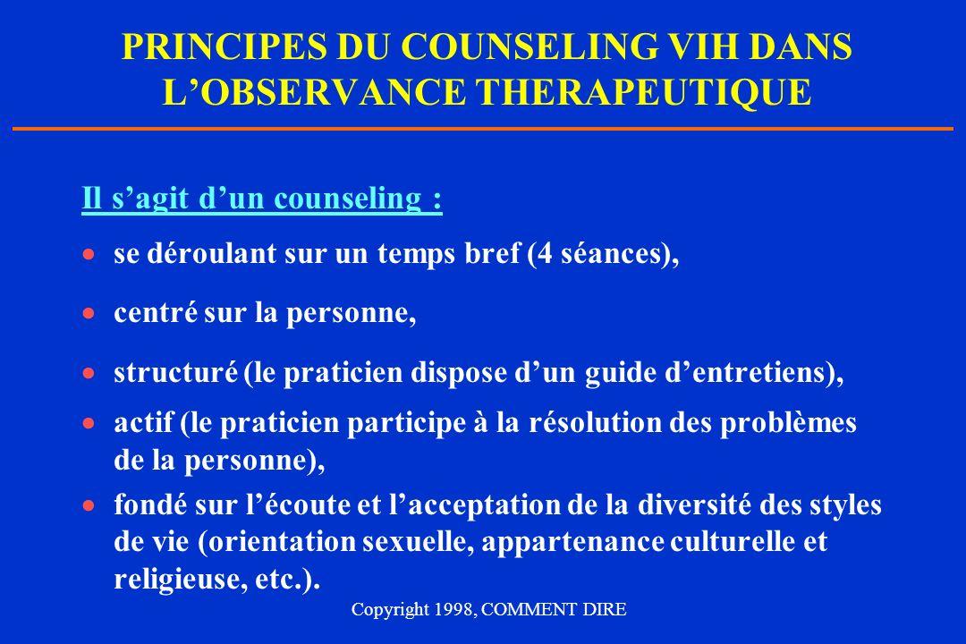 PRINCIPES DU COUNSELING VIH DANS LOBSERVANCE THERAPEUTIQUE Il sagit dun counseling : se déroulant sur un temps bref (4 séances), centré sur la personn