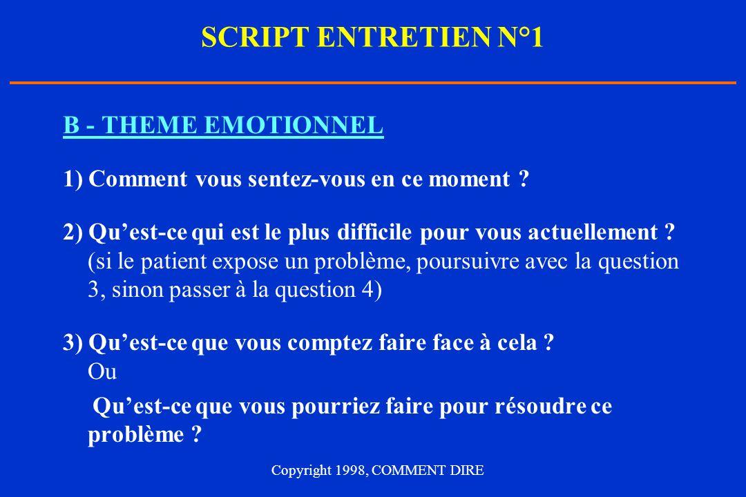 SCRIPT ENTRETIEN N°1 B - THEME EMOTIONNEL 1) Comment vous sentez-vous en ce moment ? 2) Quest-ce qui est le plus difficile pour vous actuellement ? (s