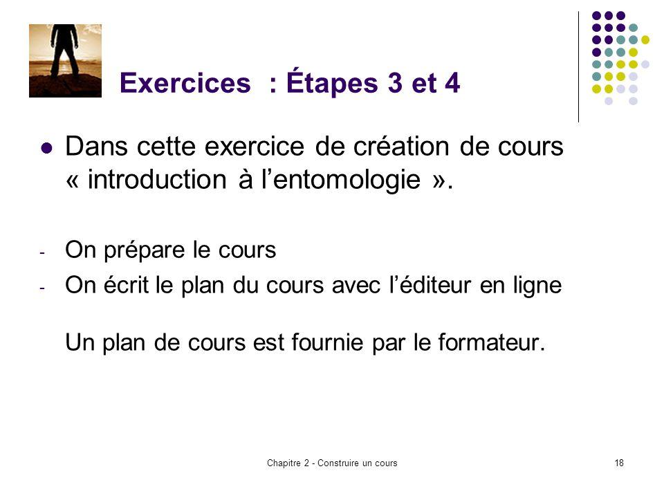Chapitre 2 - Construire un cours18 Exercices : Étapes 3 et 4 Dans cette exercice de création de cours « introduction à lentomologie ».