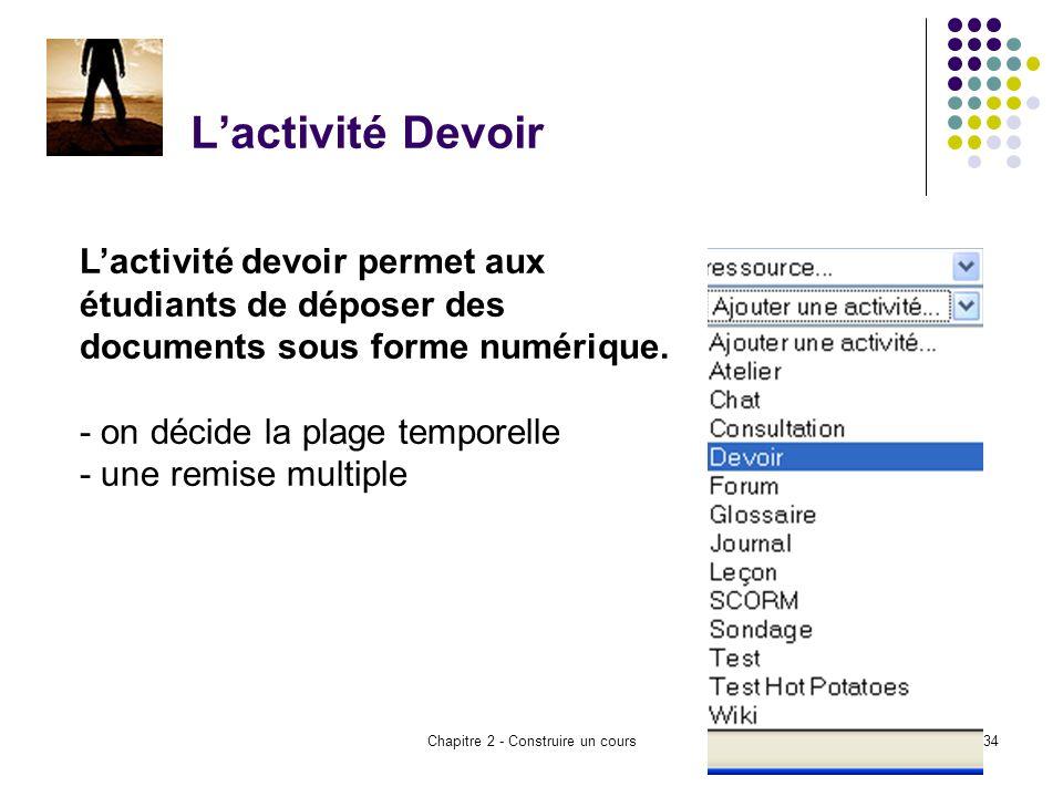Chapitre 2 - Construire un cours34 Lactivité Devoir Lactivité devoir permet aux étudiants de déposer des documents sous forme numérique.