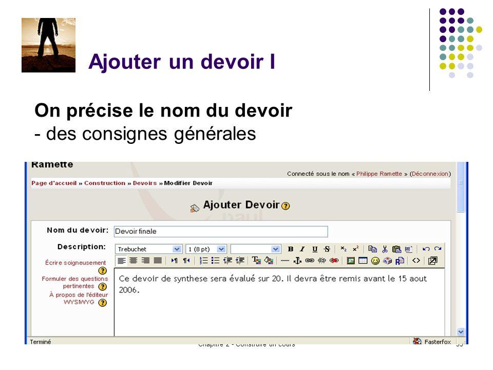 Chapitre 2 - Construire un cours35 Ajouter un devoir I On précise le nom du devoir - des consignes générales