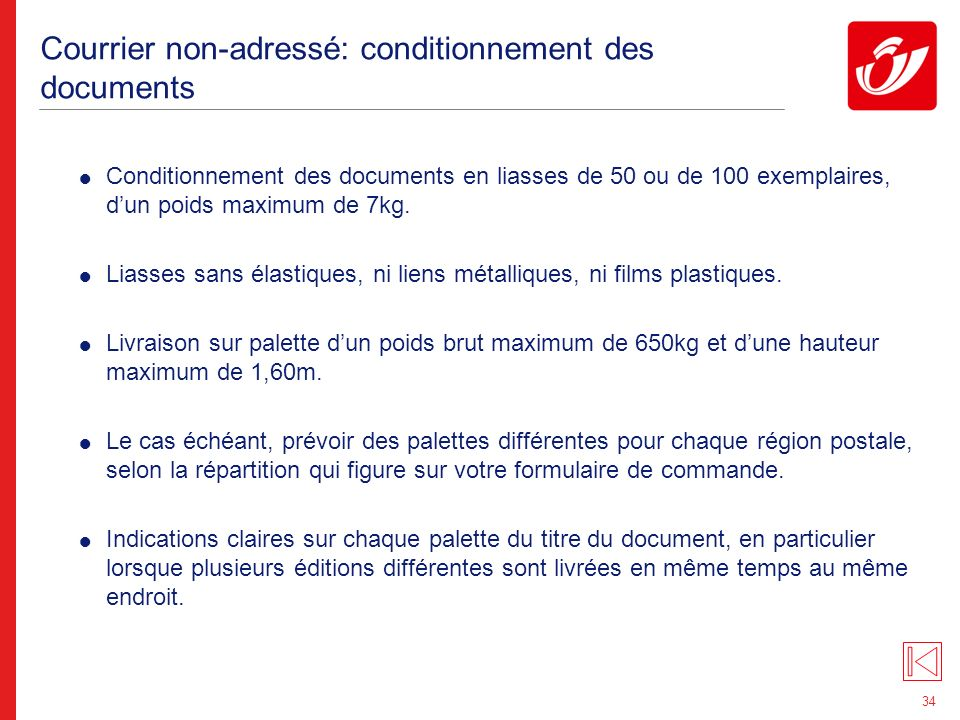 34 Courrier non-adressé: conditionnement des documents Conditionnement des documents en liasses de 50 ou de 100 exemplaires, dun poids maximum de 7kg.