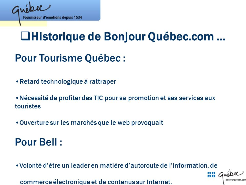 Pour Tourisme Québec : Retard technologique à rattraper Nécessité de profiter des TIC pour sa promotion et ses services aux touristes Ouverture sur le