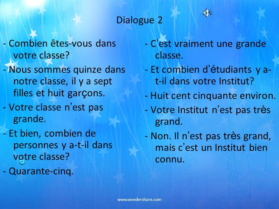 www.wondershare.com Dialogue 2 - Combien êtes-vous dans votre classe? - Nous sommes quinze dans notre classe, il y a sept filles et huit gar ç ons. -