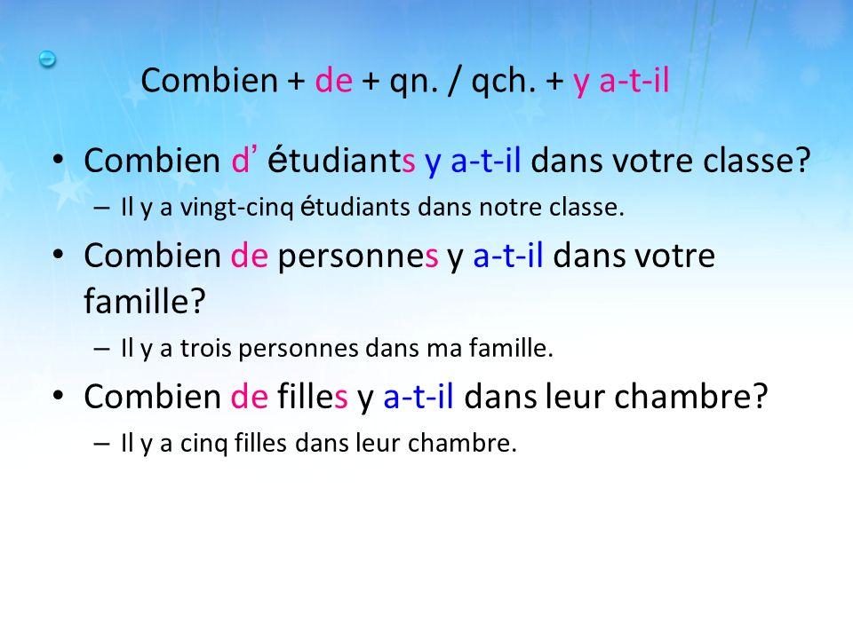 Combien + de + qn. / qch. + y a-t-il Combien d é tudiants y a-t-il dans votre classe? – Il y a vingt-cinq é tudiants dans notre classe. Combien de per